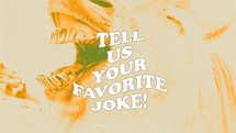 Tell us your favorite joke!