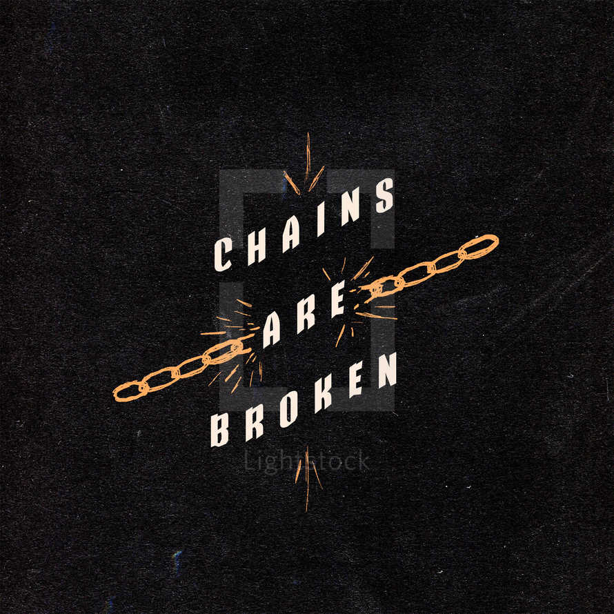 Chains are broken