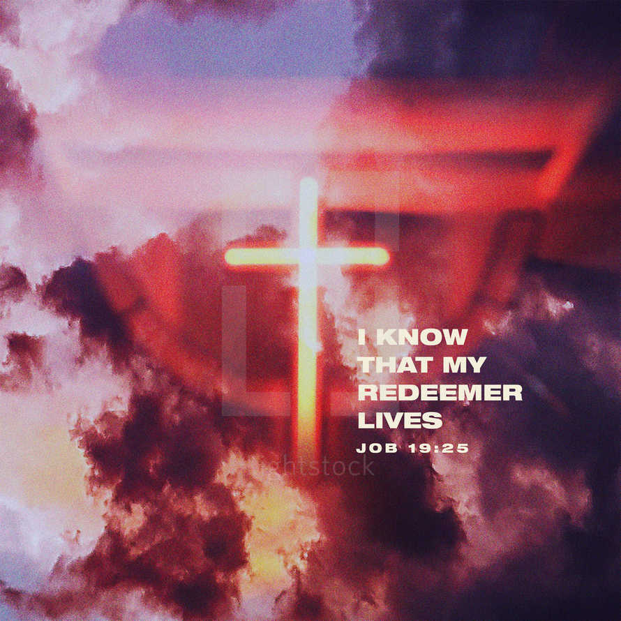 I know that my Redeemer lives – Job 19:25