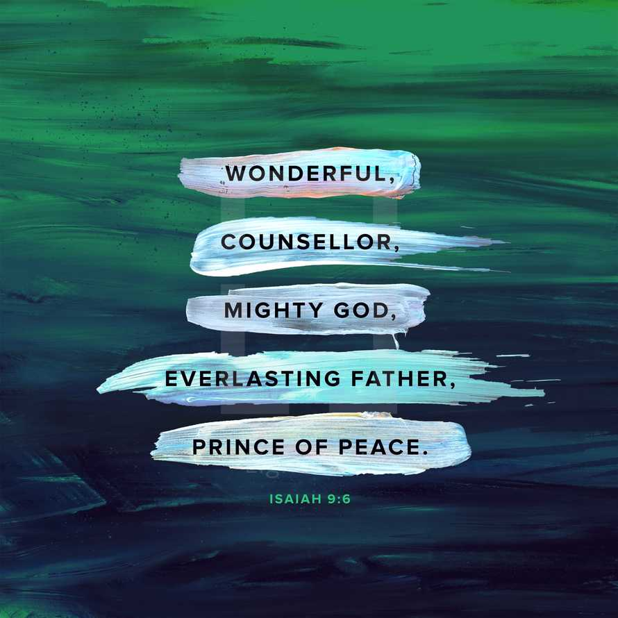 Wonderful, counselor, mighty God, everlasting Father, Prince of Peace. – Isaiah 9:6