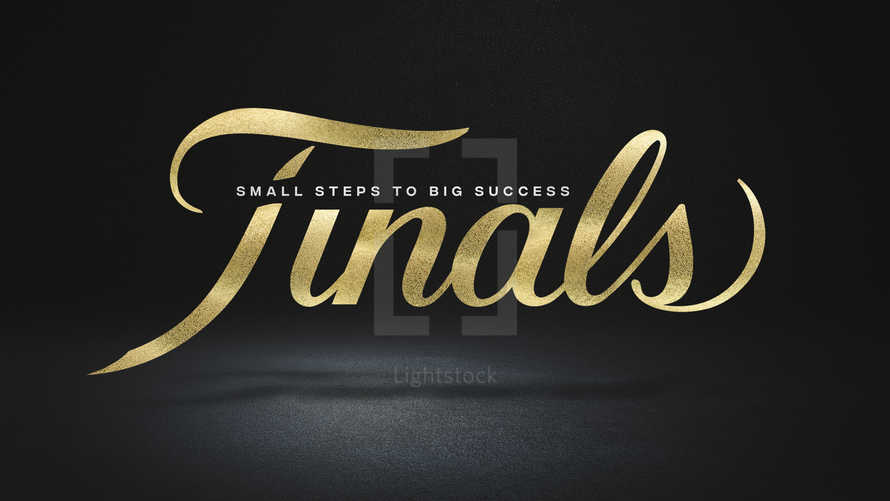 Finals: Small Steps to Big Success