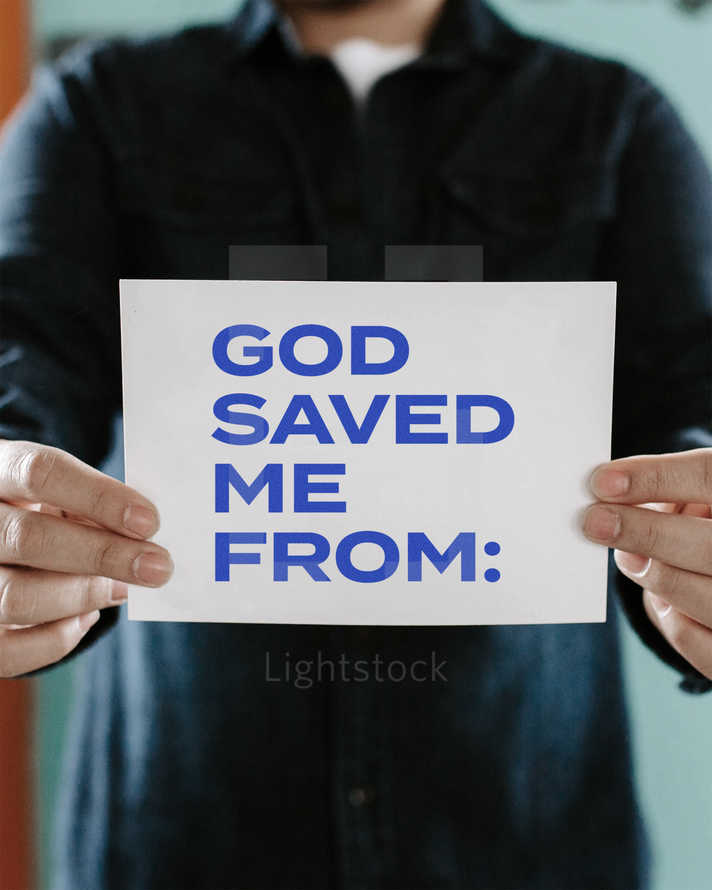 God saved me from:
