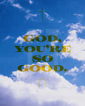 God, you're so good.