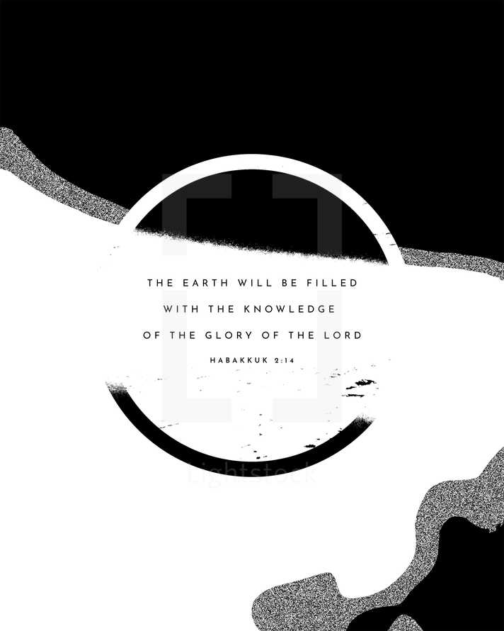 The earth will be filled with the knowledge of the glory of the LORD. – Habakkuk 2:14