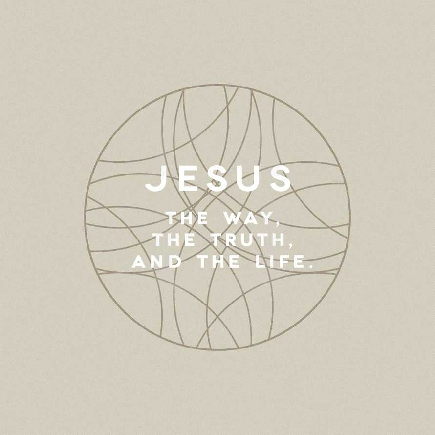 Jesus, the way, the truth, and the life.