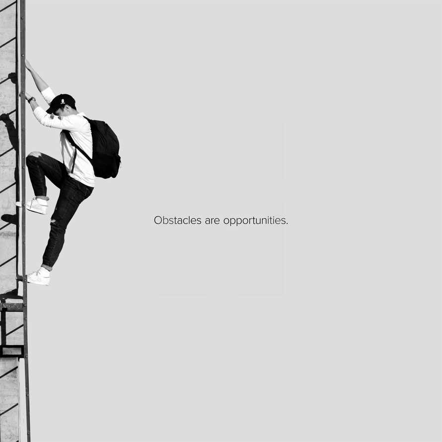 Obstacles are opportunities.