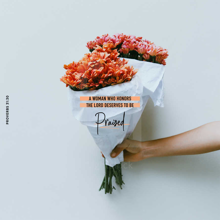 A woman who honors the LORD deserves to be praised. – Proverbs 31:30