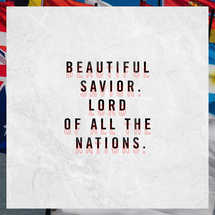 Beautiful Savior. Lord of all the nations.