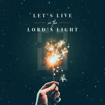 Let's live in the Lord's light.