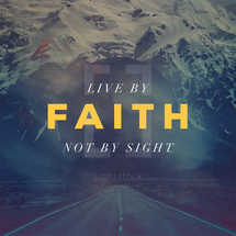 Live by faith, not by sight.