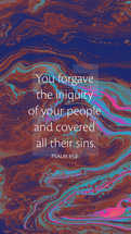 You forgave the iniquity of your people and covered all their sins. – Psalm 85:2