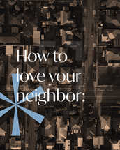 """How to love your neighbor: 1. """"'Love your neighbor as yourself.' There is no commandment greater than these."""" 2. Pray for them. 3. Share a meal with them. 4. Check up on them with a phone call or text. 5. Meet a need they have. 6. Invite them to church or a small group."""