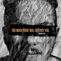 Too much pride will destroy you. – Proverbs 16:18