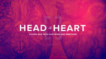 Head and Heart: Loving God With Our Mind And Emotions
