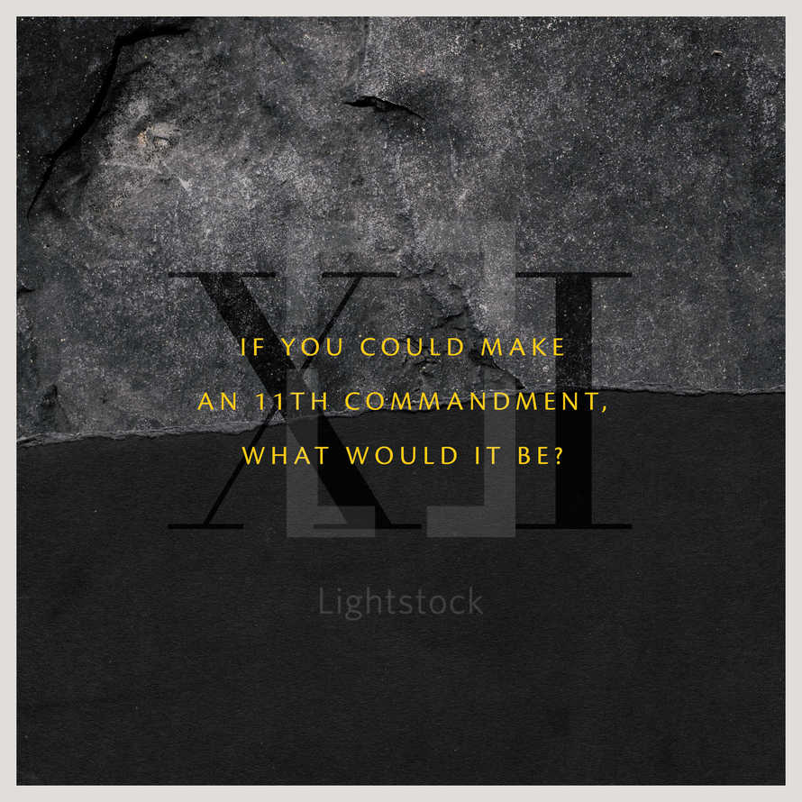 If you could make an 11th Commandment, what would it be?