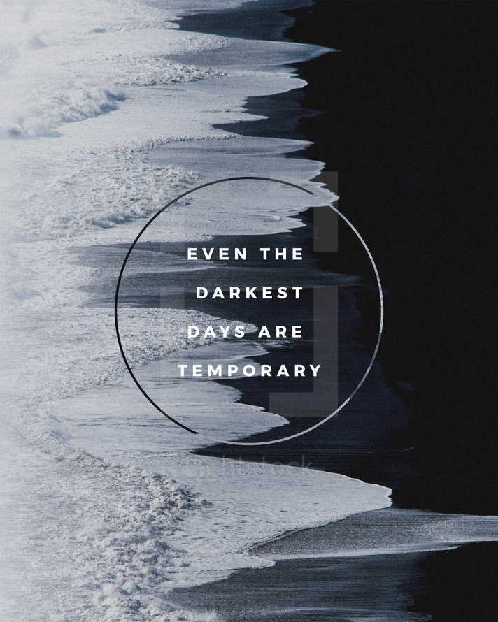Even the darkest days are temporary