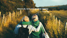Above all, love one another deeply. – 1 Peter 4:8