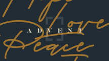 Advent. Hope, love, peace, joy.