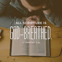 All Scripture is God-breathed. – 2 Timothy 3:16
