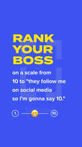 """Rank your boss on a scale from 10 to """"they follow me on social media so I'm gonna say 10."""""""