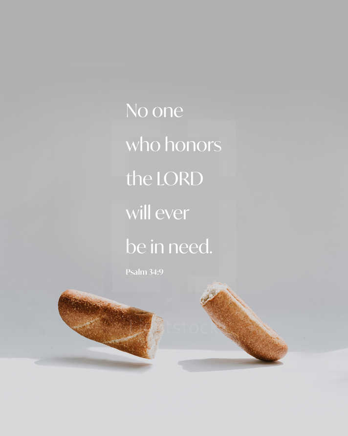 No one who honors the LORD will ever be in need. – Psalm 34:9