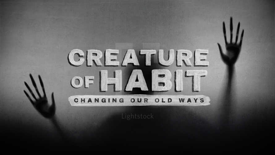 Creature Of Habit: Changing Your Old Ways