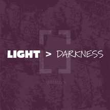 light > darkness