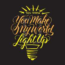 You know you make my world light up