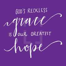 God's reckless grace is our greatest hope