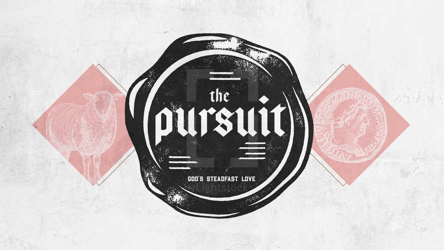 The Pursuit: God's Steadfast Love