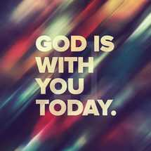 God is with you today.