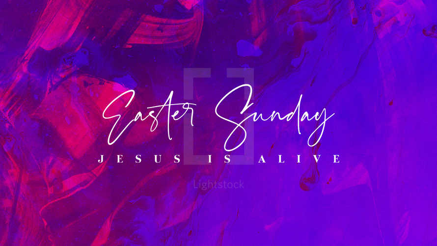 Easter Sunday: Jesus Is Alive