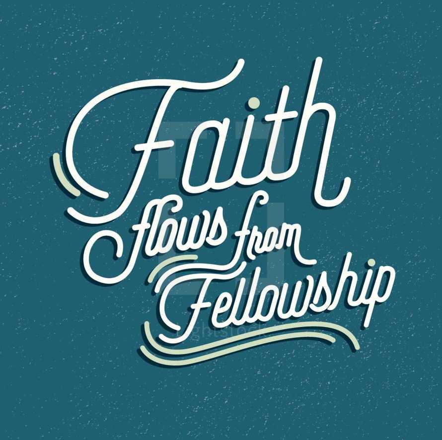 Faith Flows from Fellowship