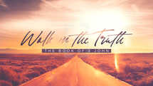 Walk In The Truth: The Book of 3 John
